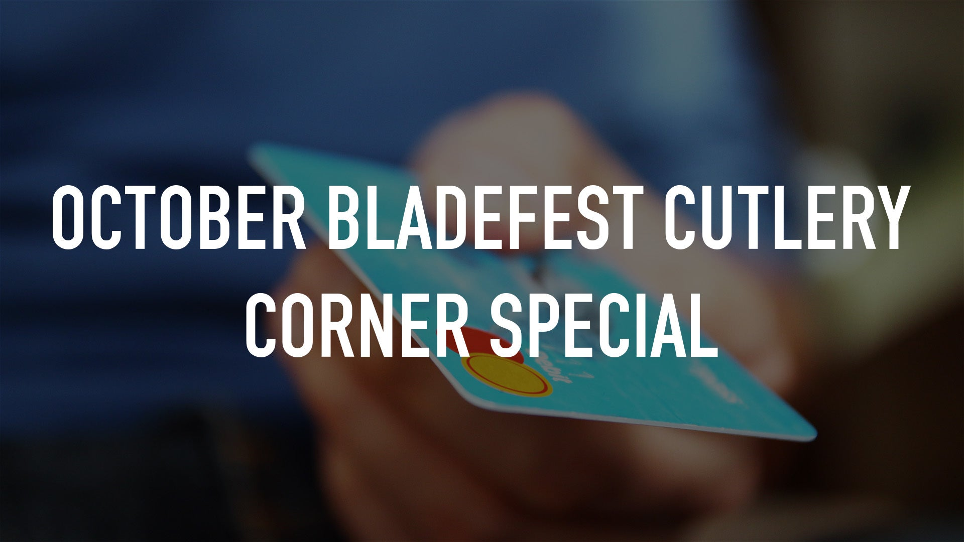 October Bladefest Cutlery Corner Special