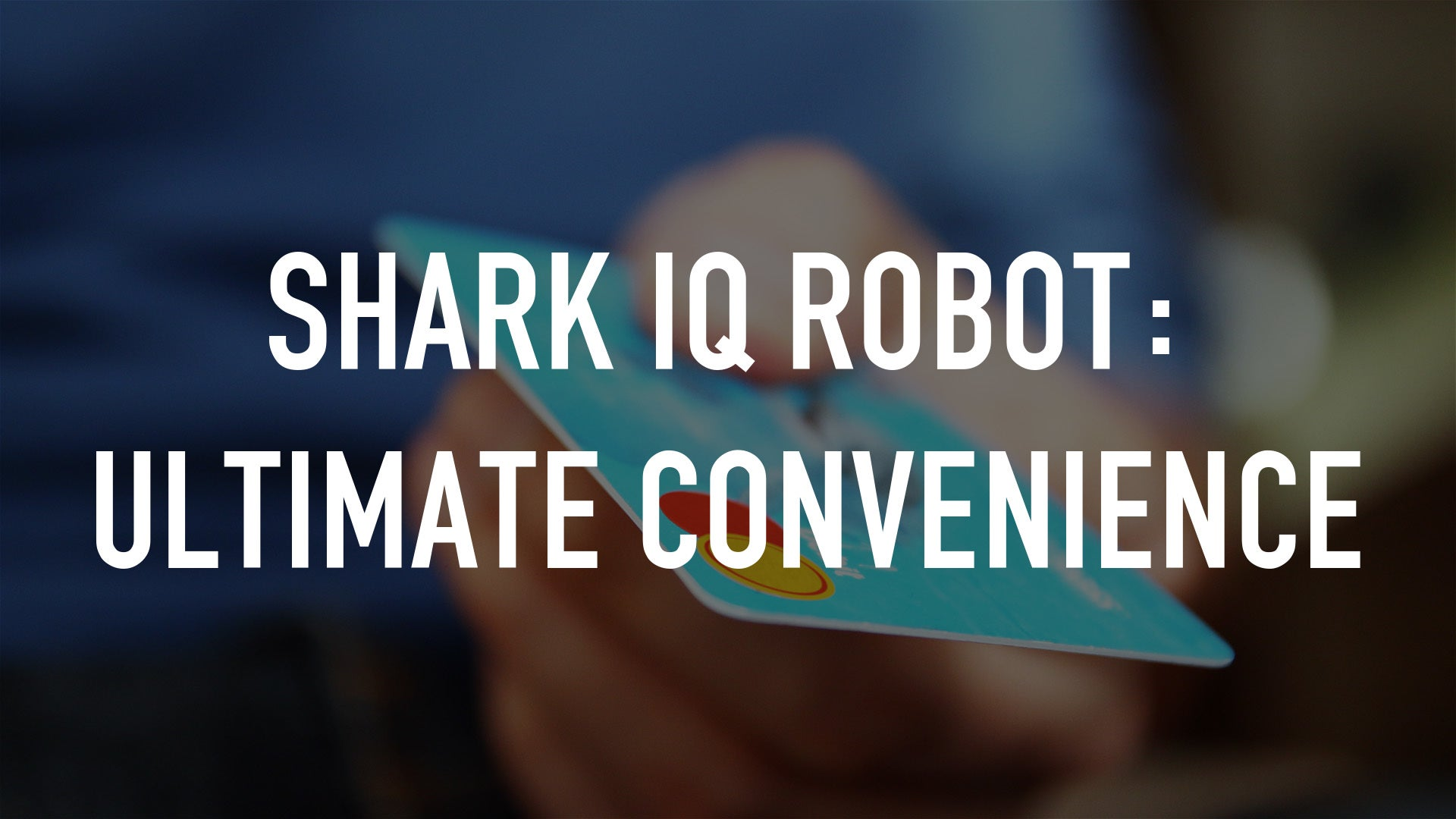 Shark IQ Robot: Ultimate Convenience