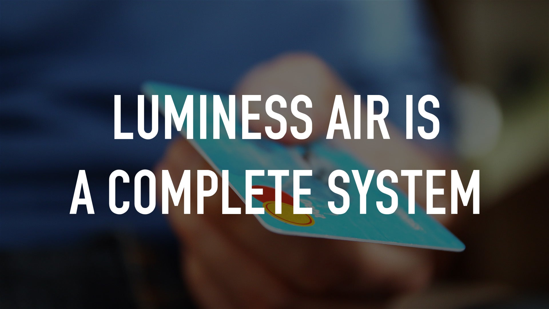 Luminess Air is a complete system