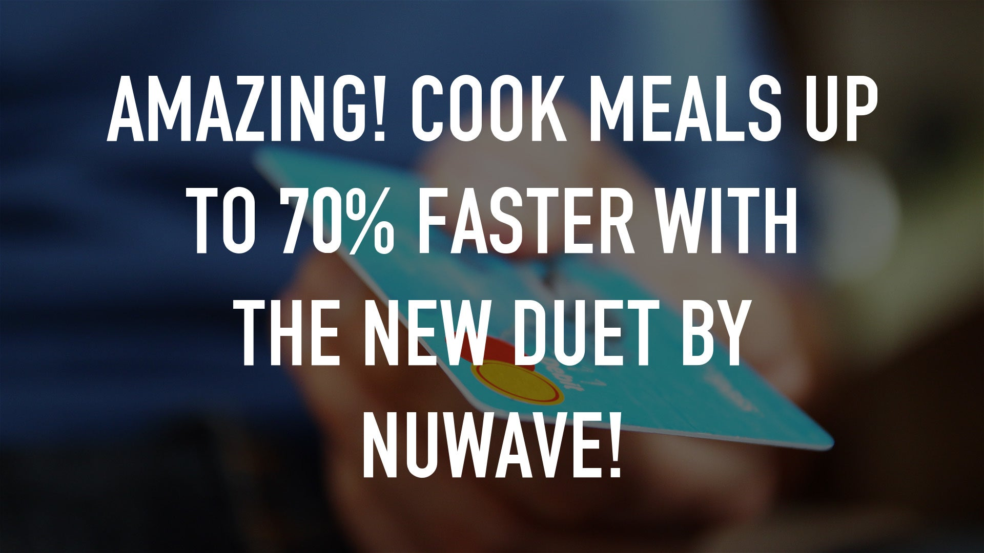 Amazing! Cook Meals up to 70% Faster with the New Duet by NuWave!