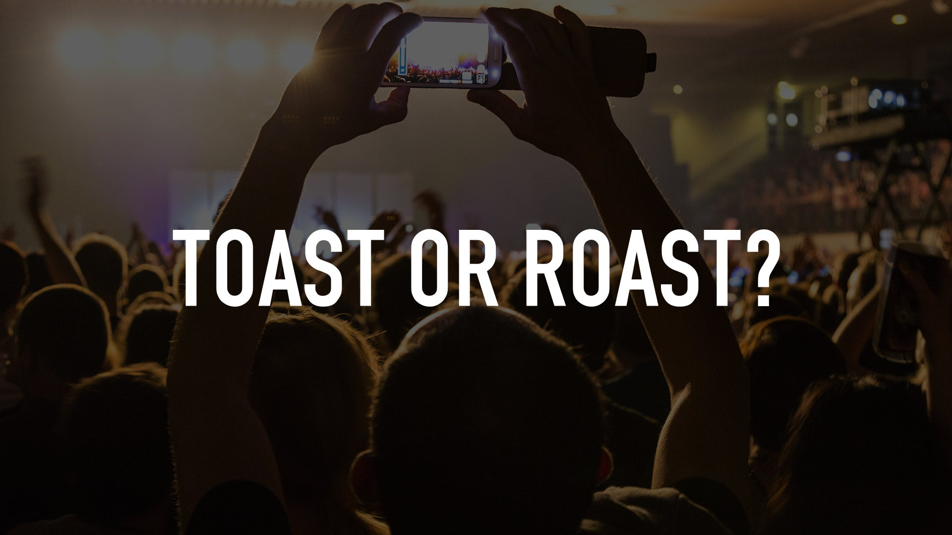 Toast or Roast?