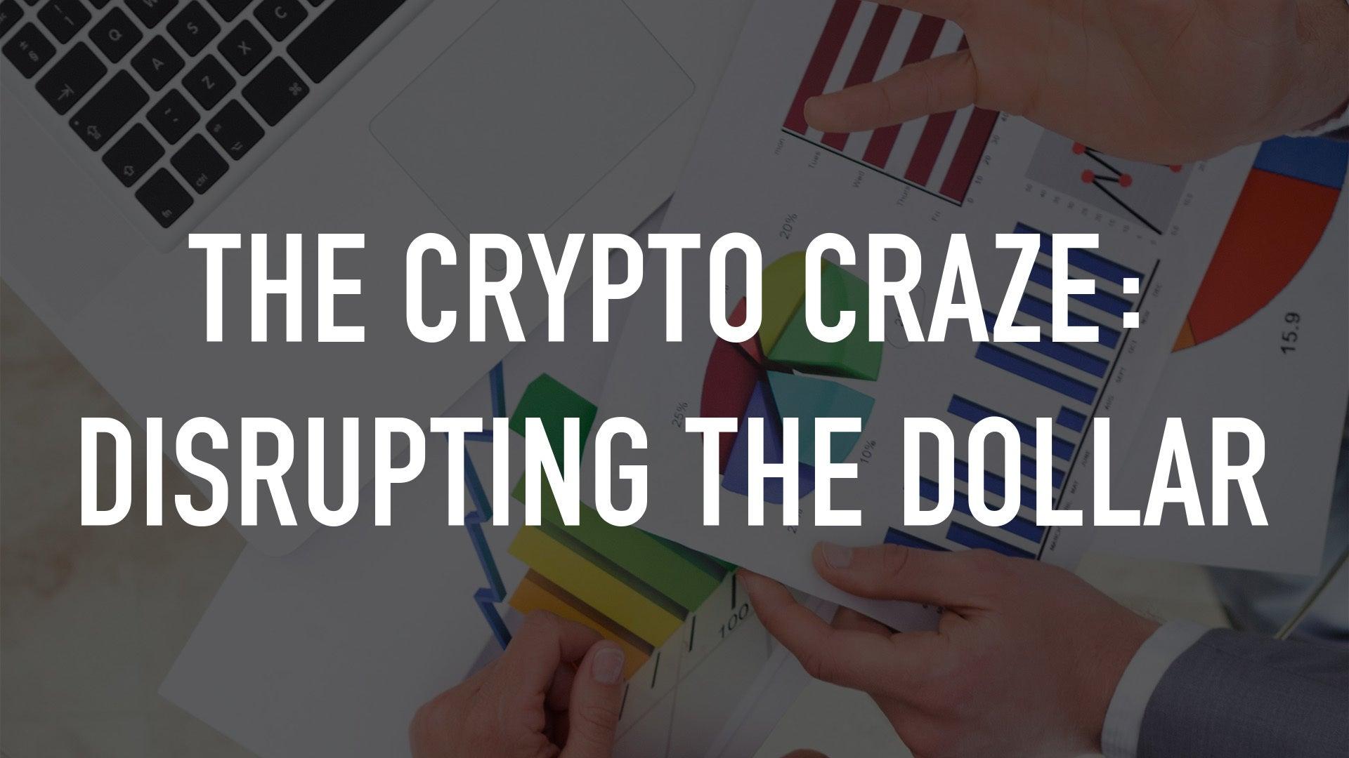 The Crypto Craze: Disrupting the Dollar