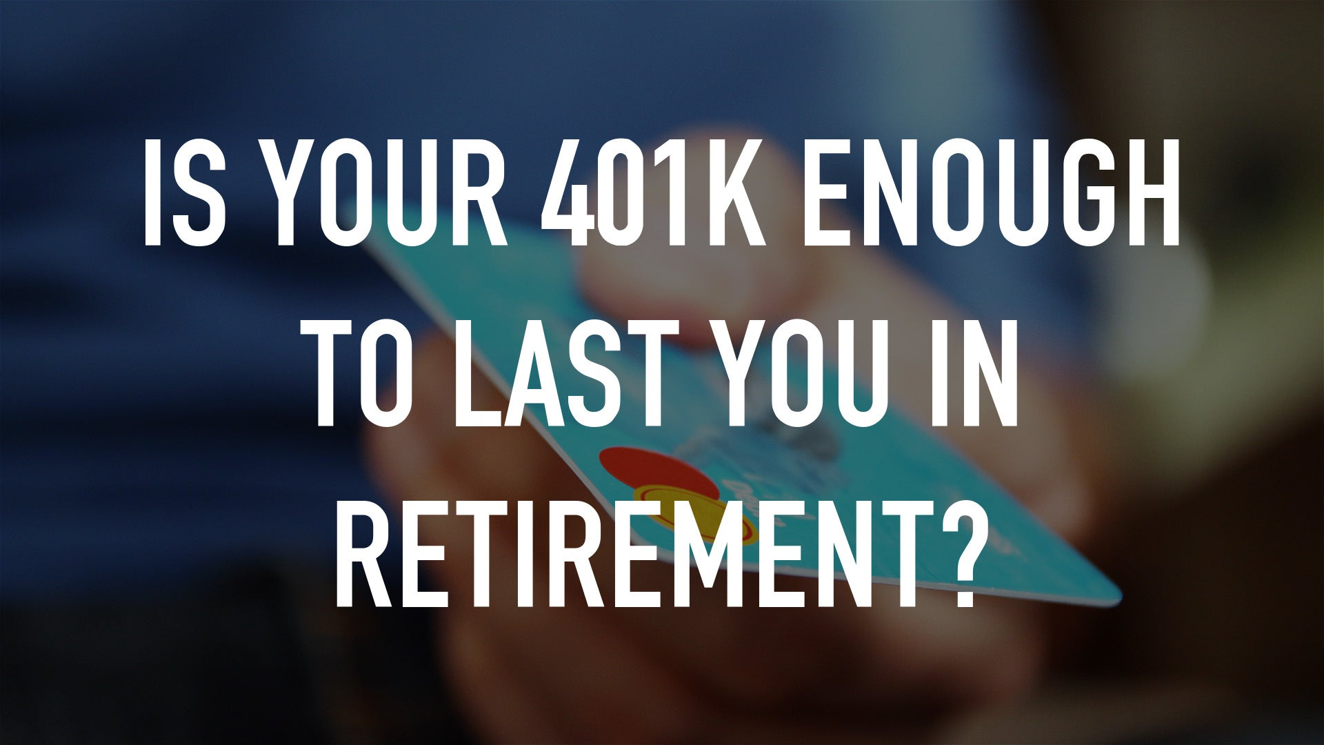 Is your 401K enough to last you in retirement?