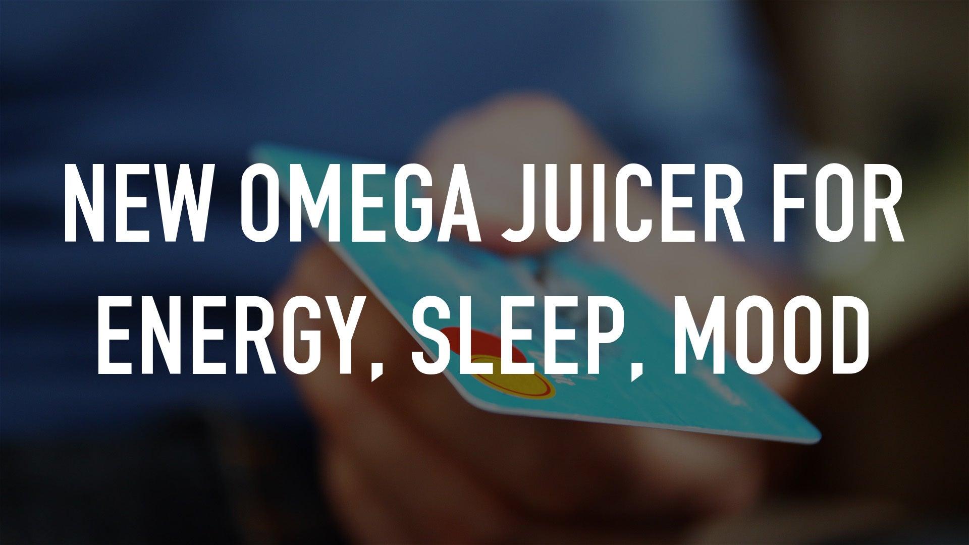 New Omega Juicer for Energy, Sleep, Mood