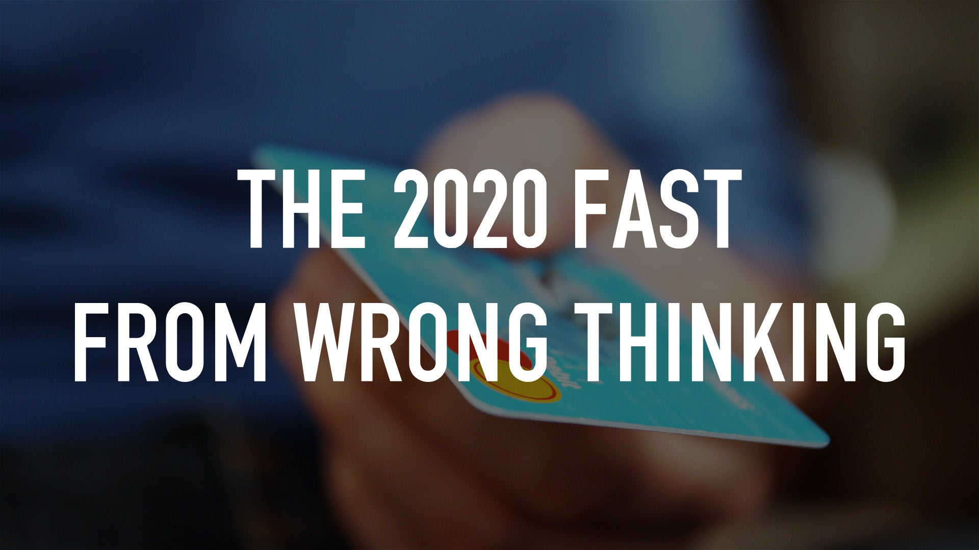 THE 2020 FAST FROM WRONG THINKING
