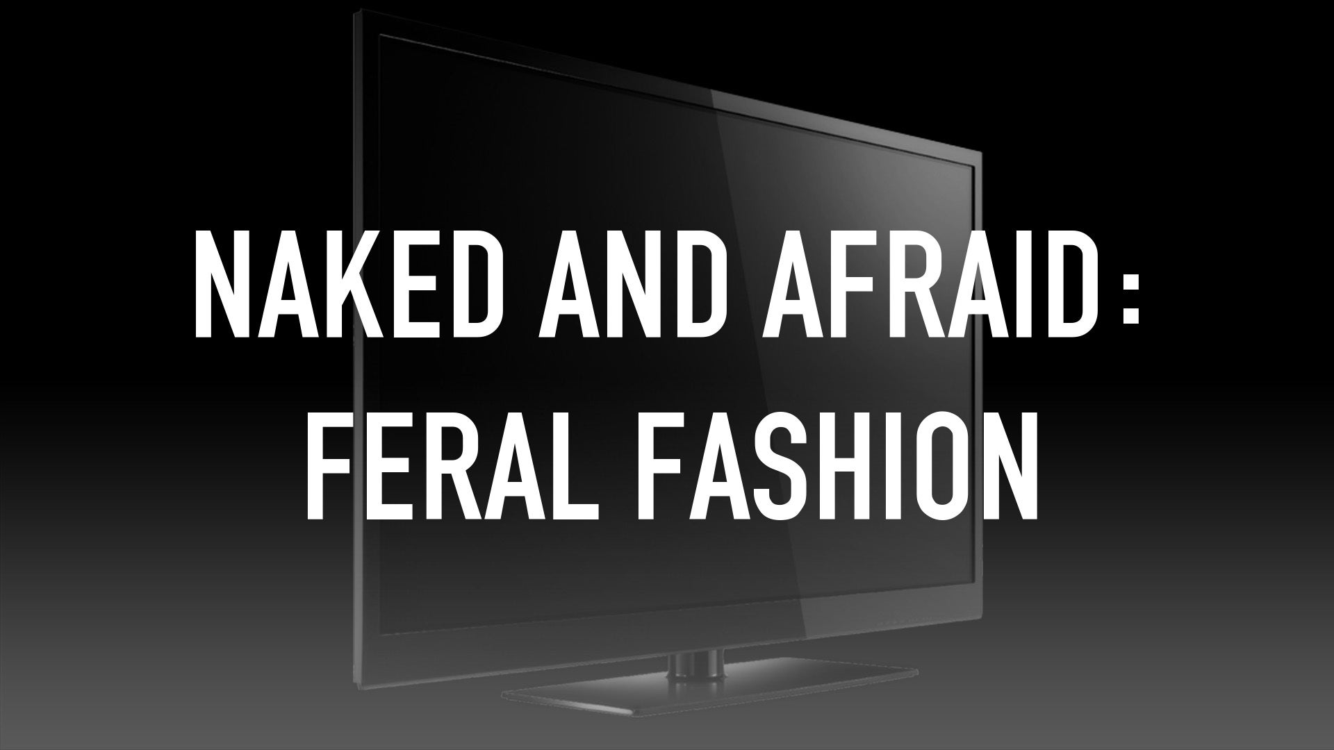 Naked And Afraid: Feral Fashion