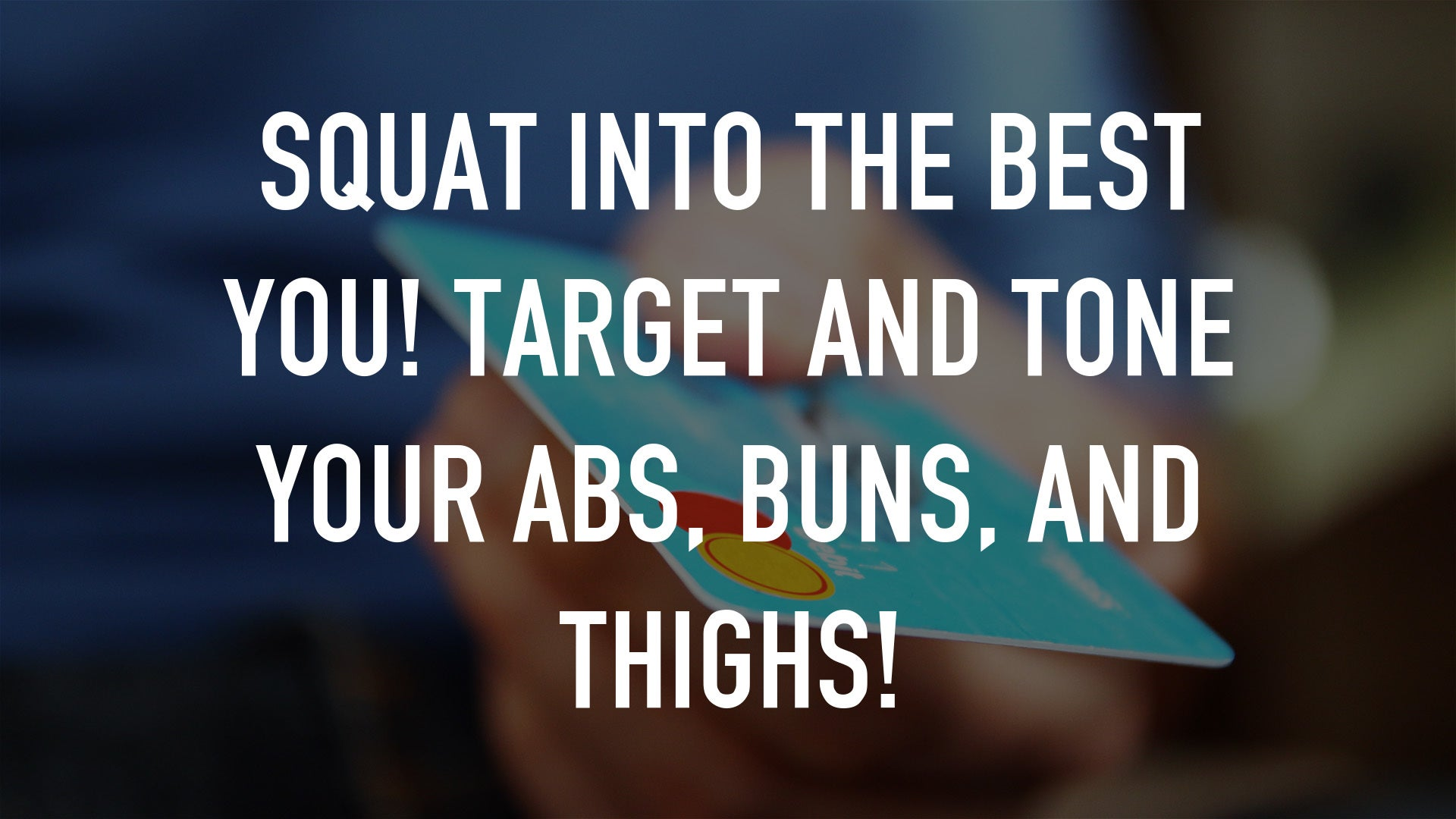 Squat into the best you! Target and Tone your abs, buns, and thighs!