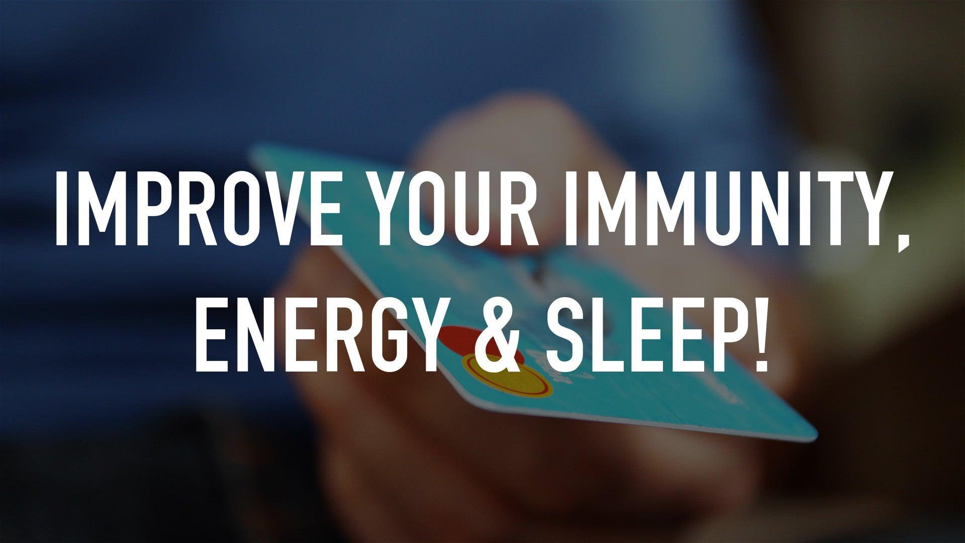 Improve Your Immunity, Energy & Sleep!