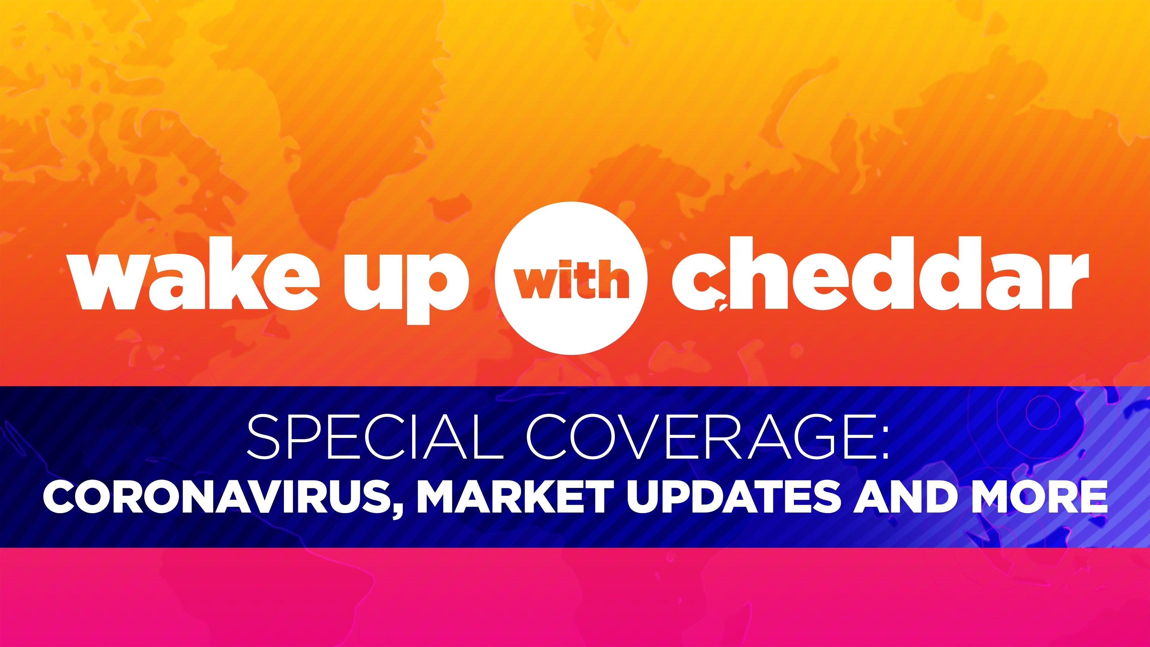 Wake Up with Cheddar: Coronavirus Update