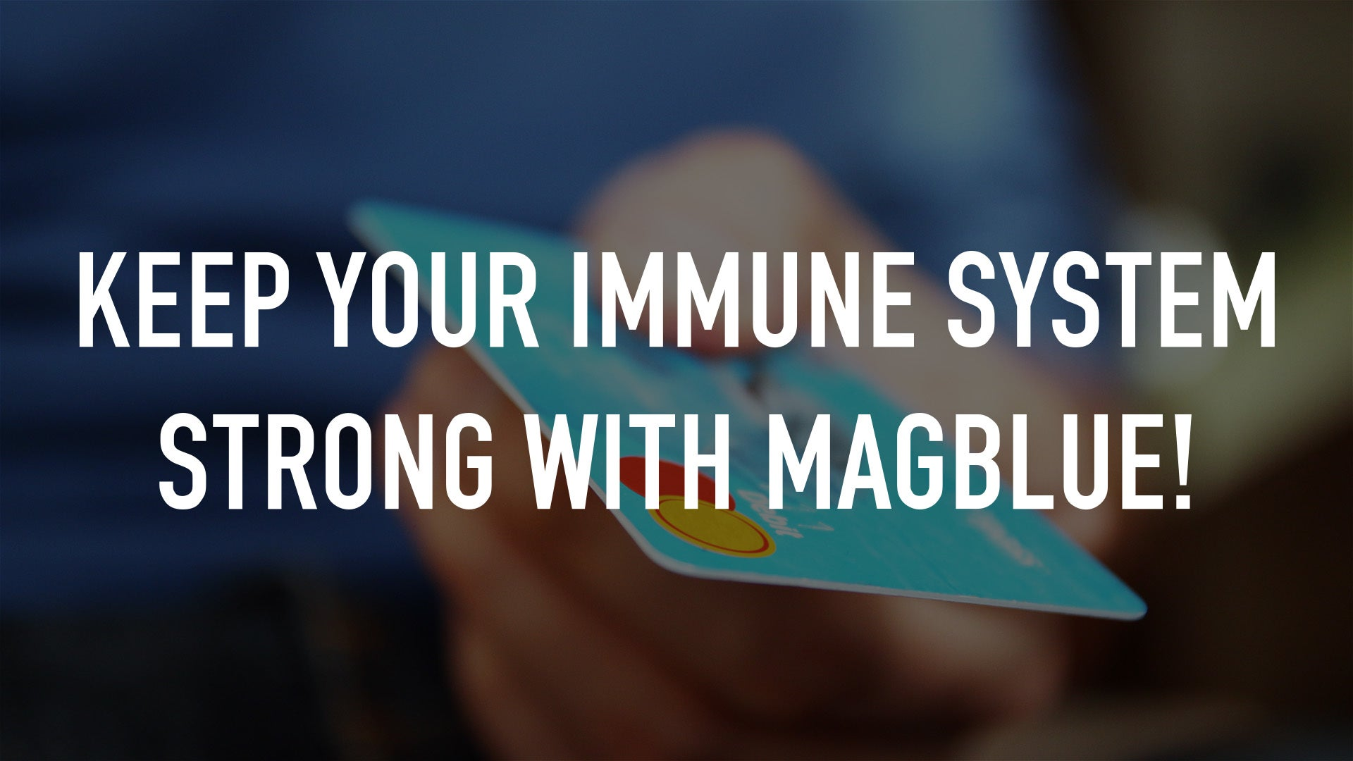 Keep Your Immune System Strong with MagBlue!