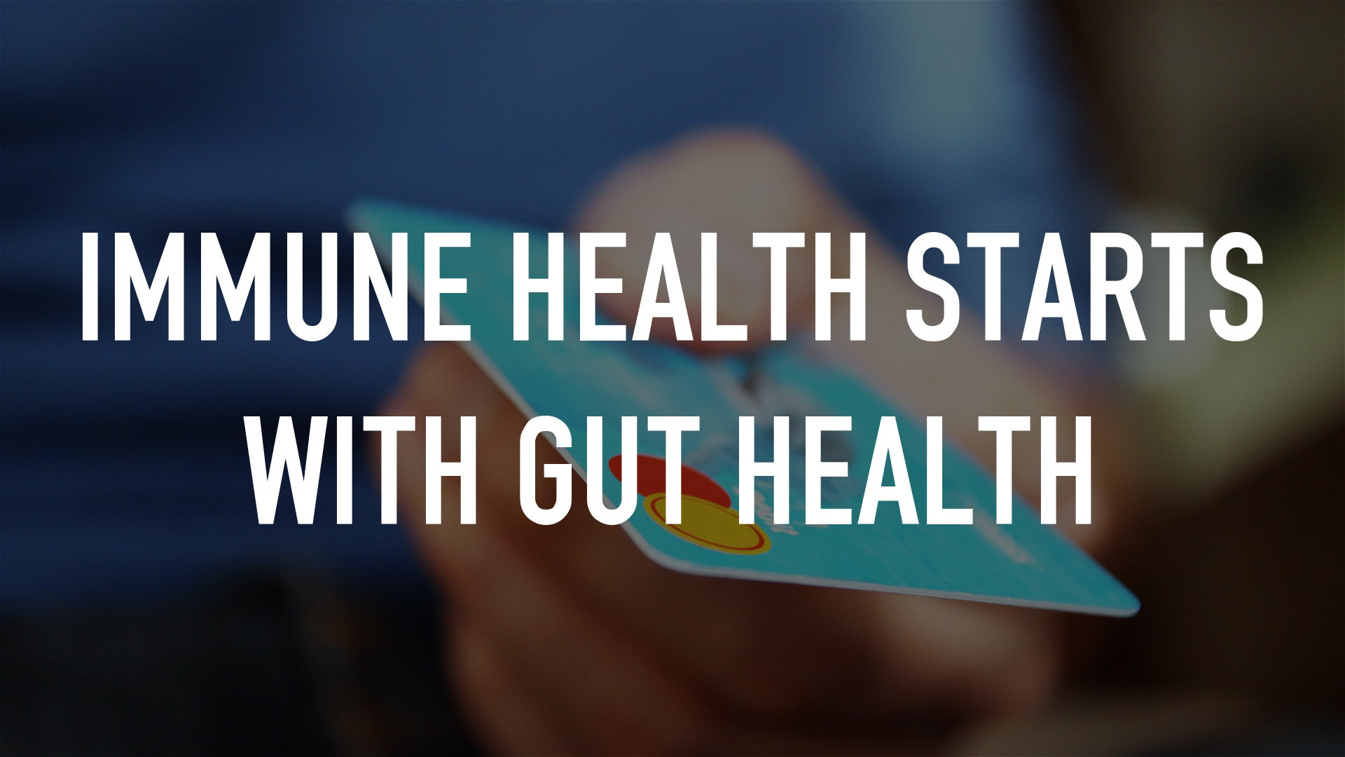 Immune Health Starts with Gut Health