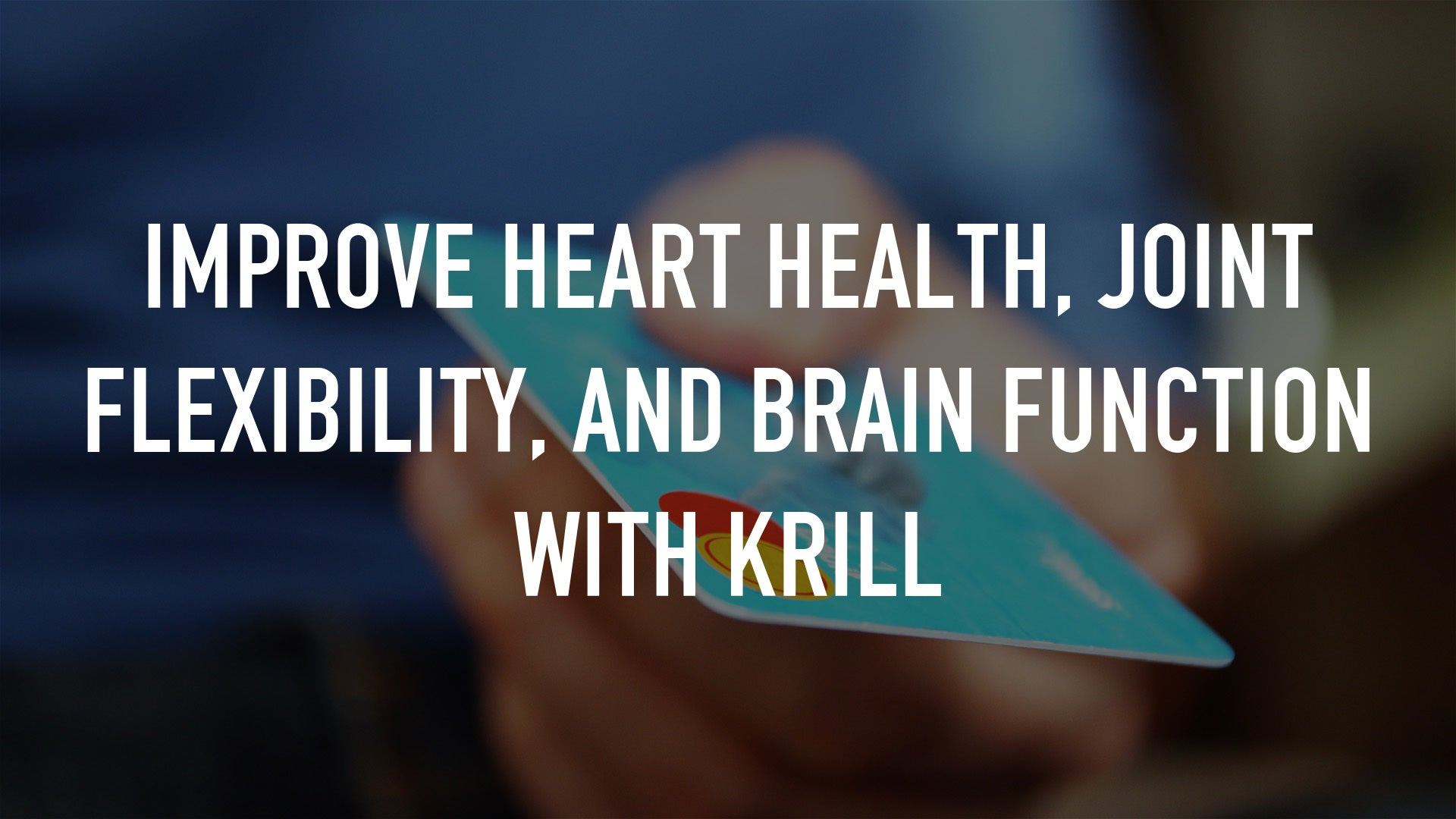 Improve heart health, joint flexibility, and brain function with Krill
