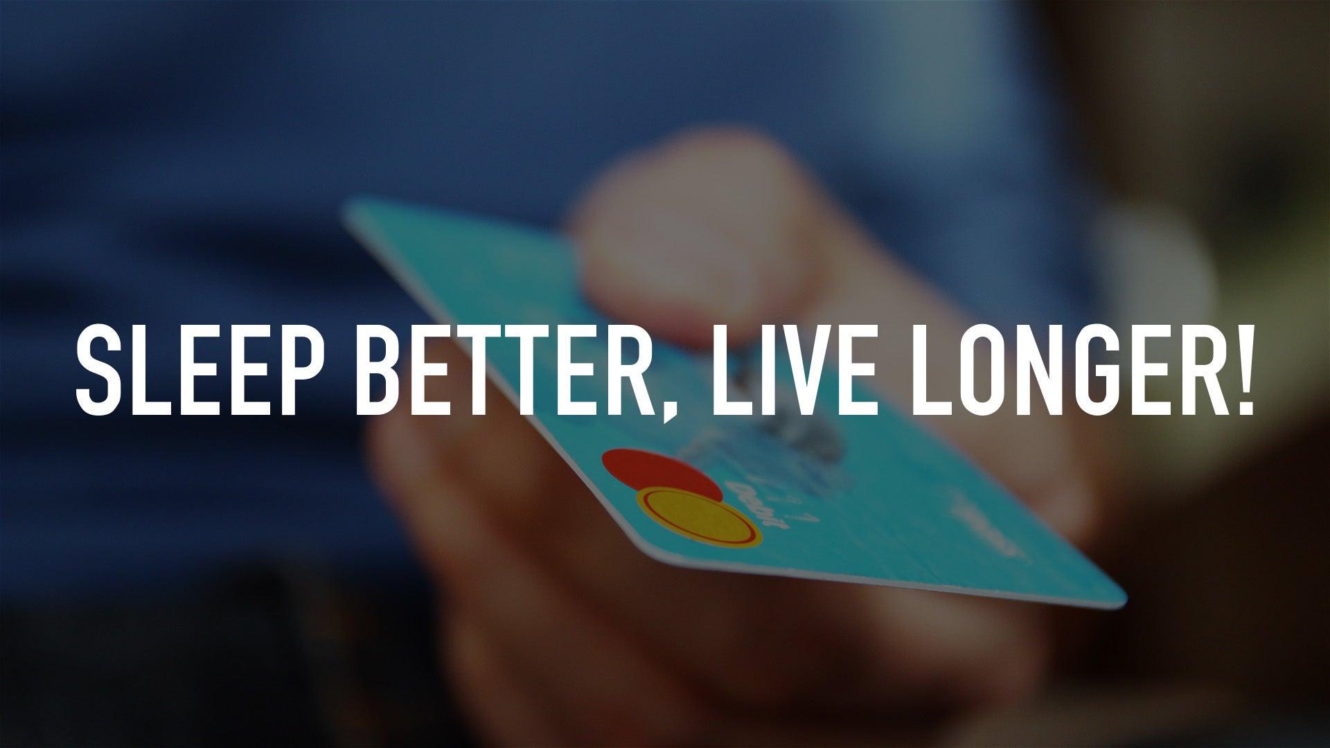 Sleep better, live longer!