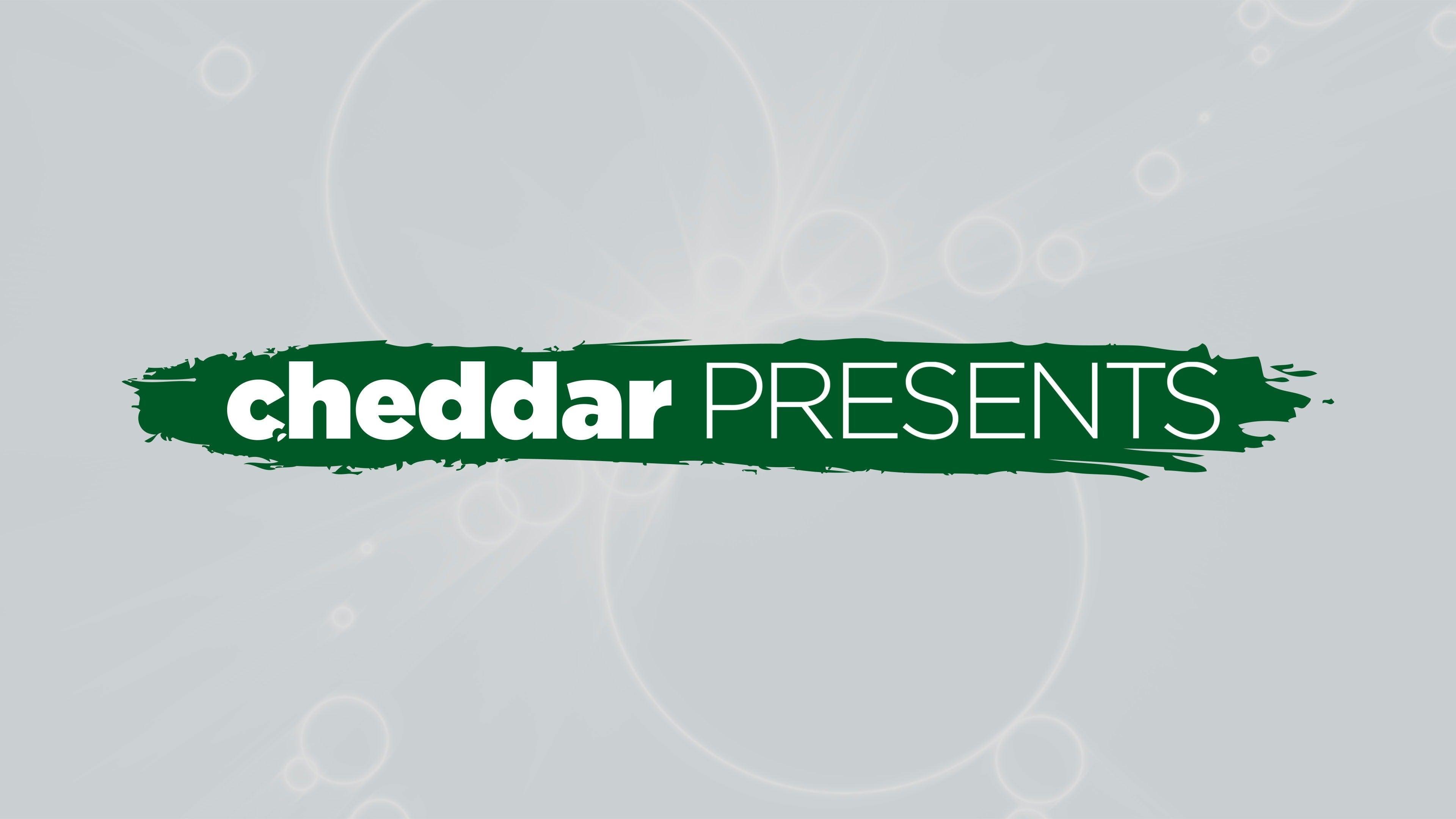 Cheddar Presents