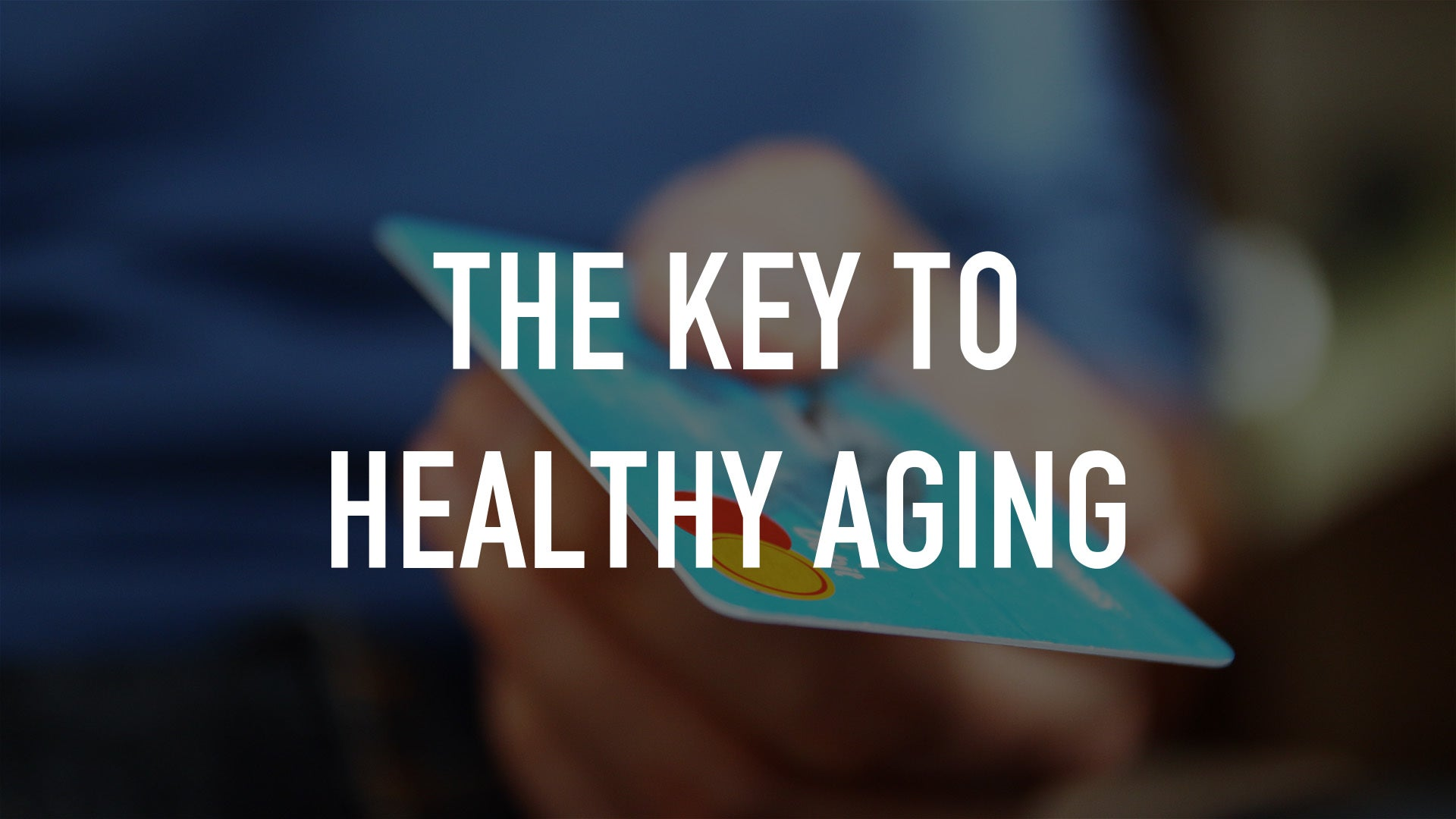The Key to Healthy Aging