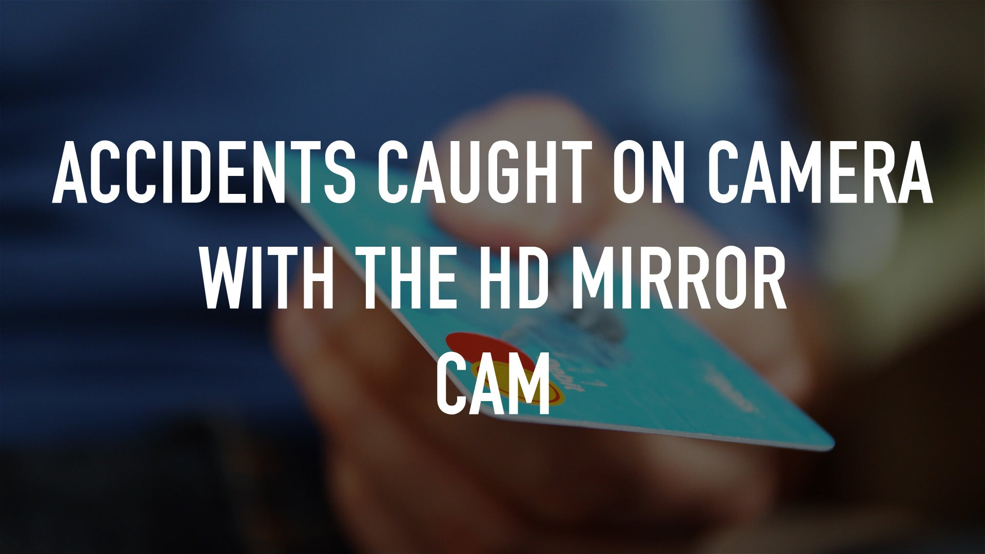 Accidents caught on camera with the HD Mirror Cam