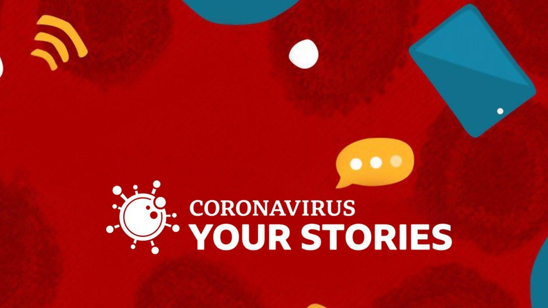 Coronavirus: Your Stories