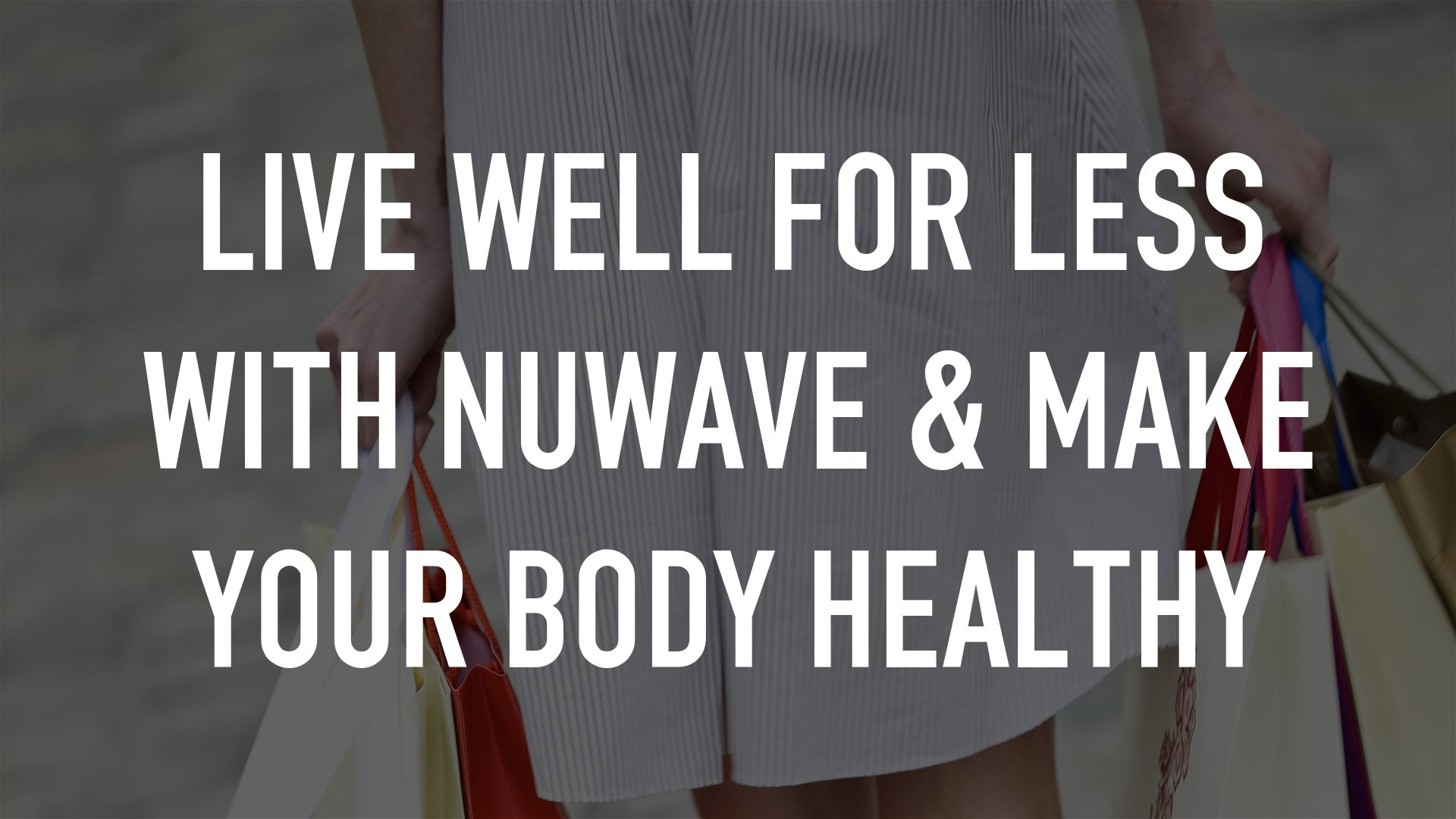 Live Well for Less with Nuwave & Make Your Body Healthy
