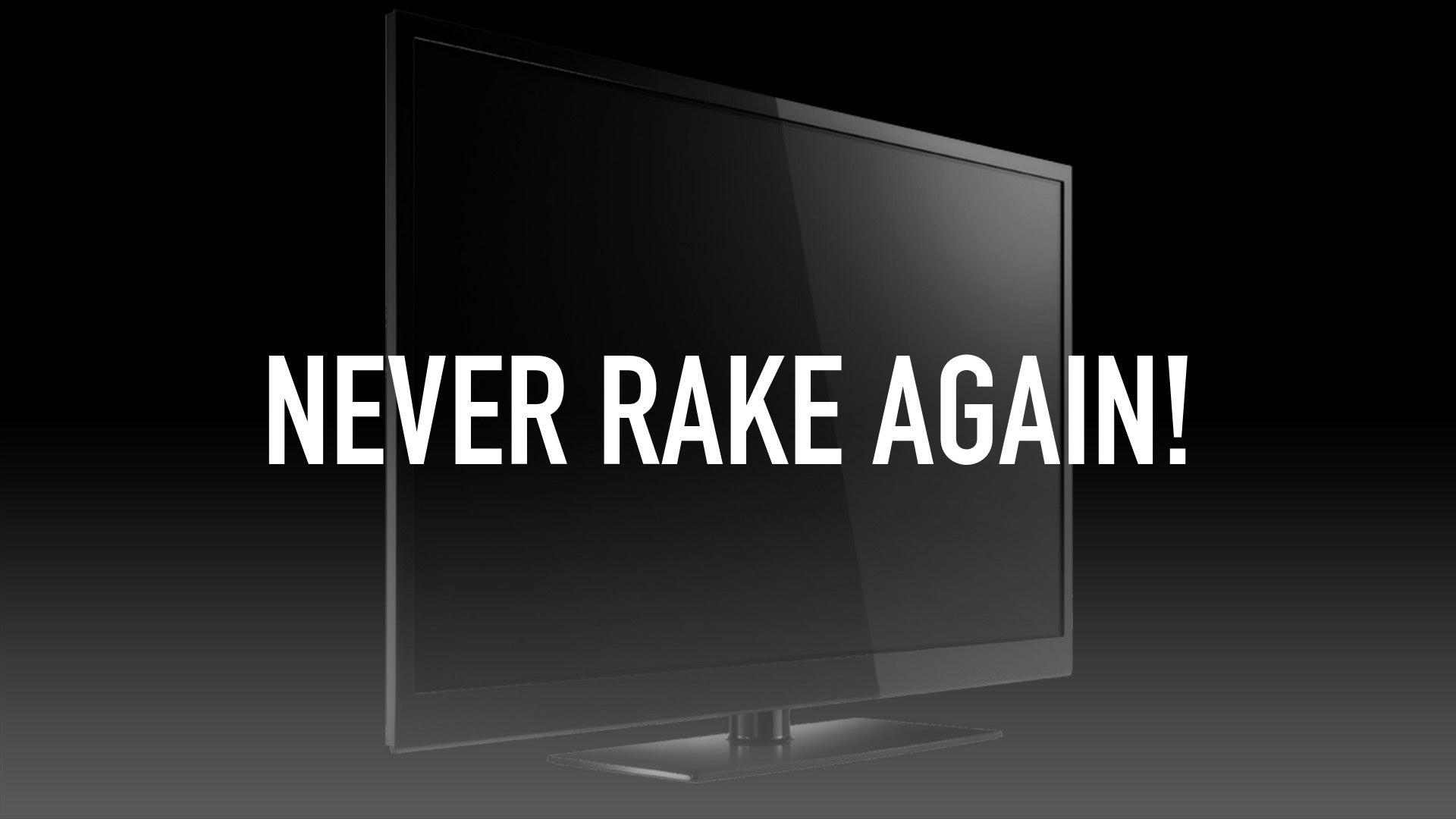 Never Rake Again!