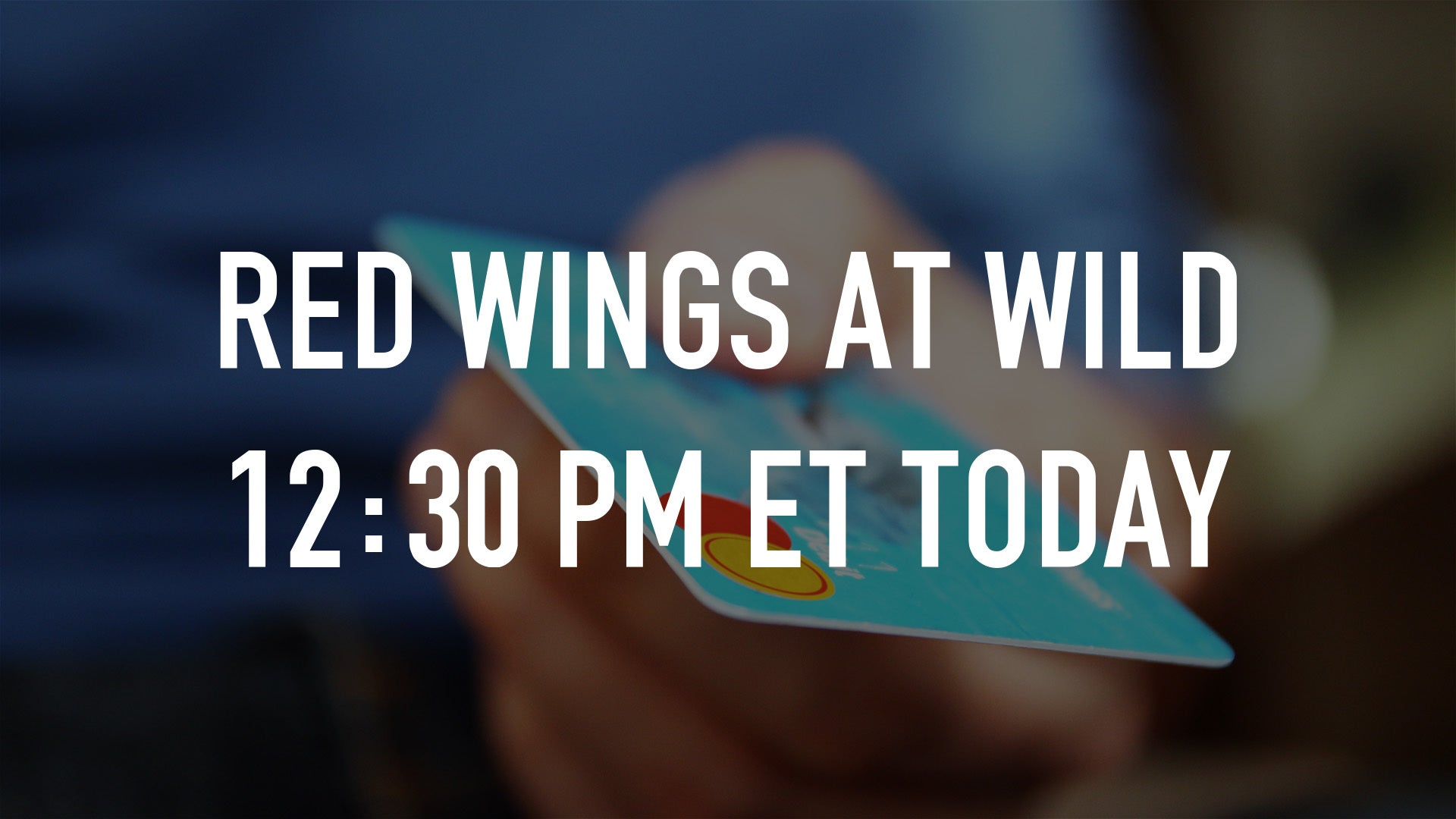Red Wings at Wild 12:30 pm ET Today