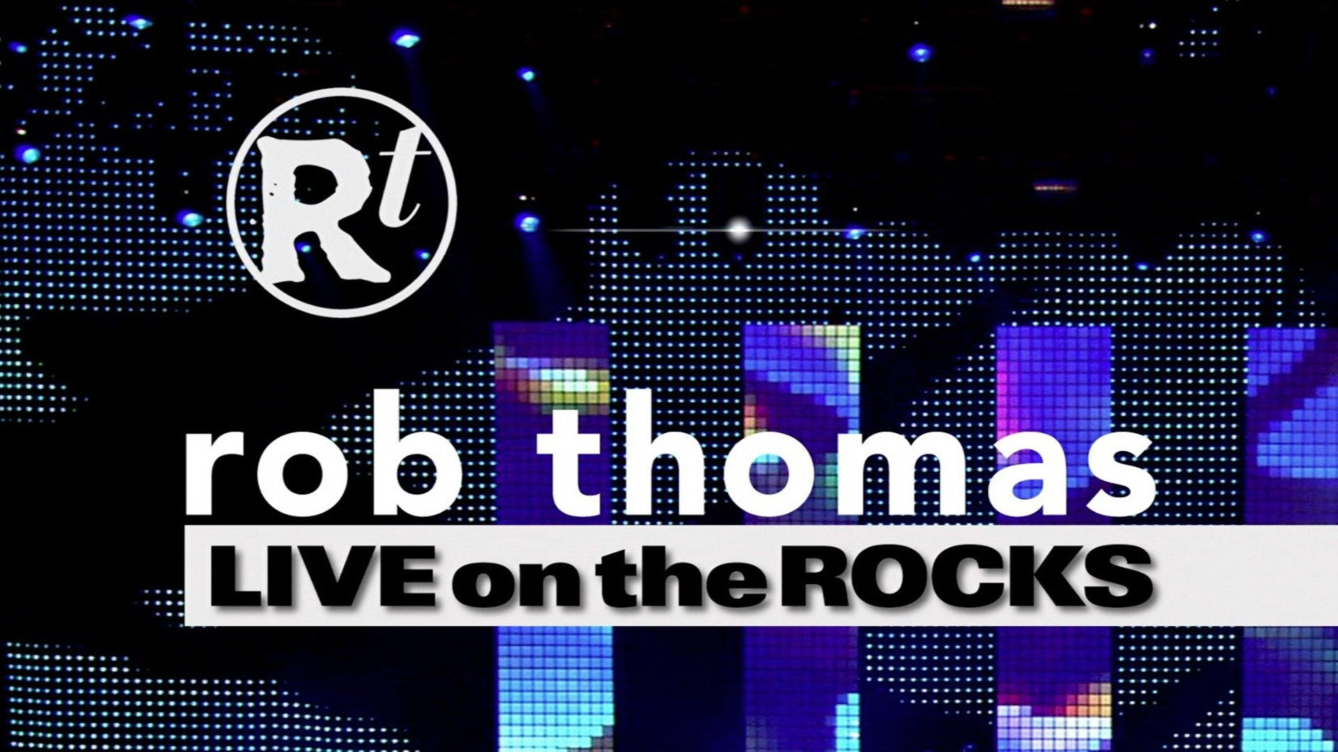 Rob Thomas: Live on the Rocks
