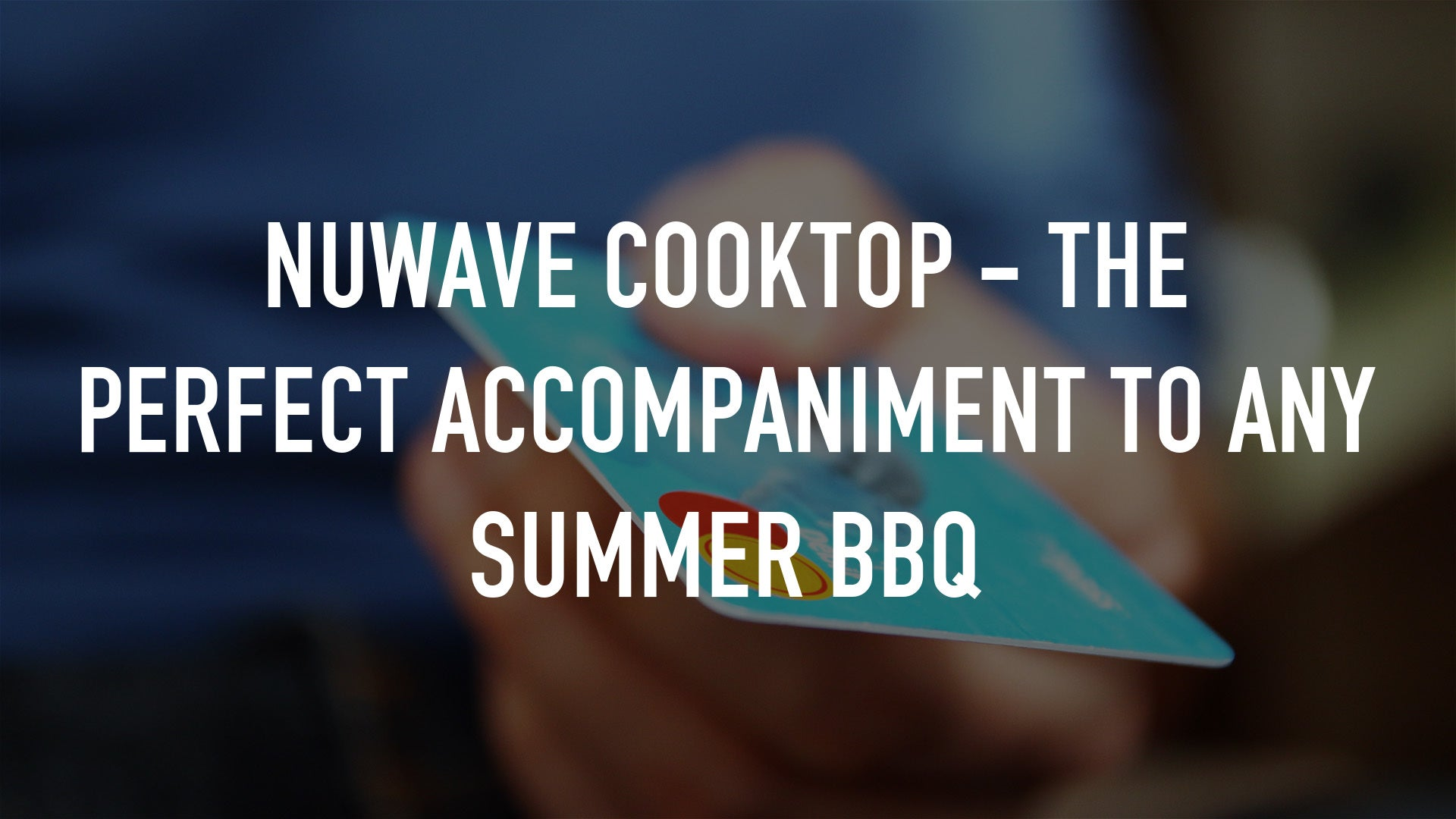 Nuwave Cooktop - The Perfect Accompaniment To Any Summer BBQ