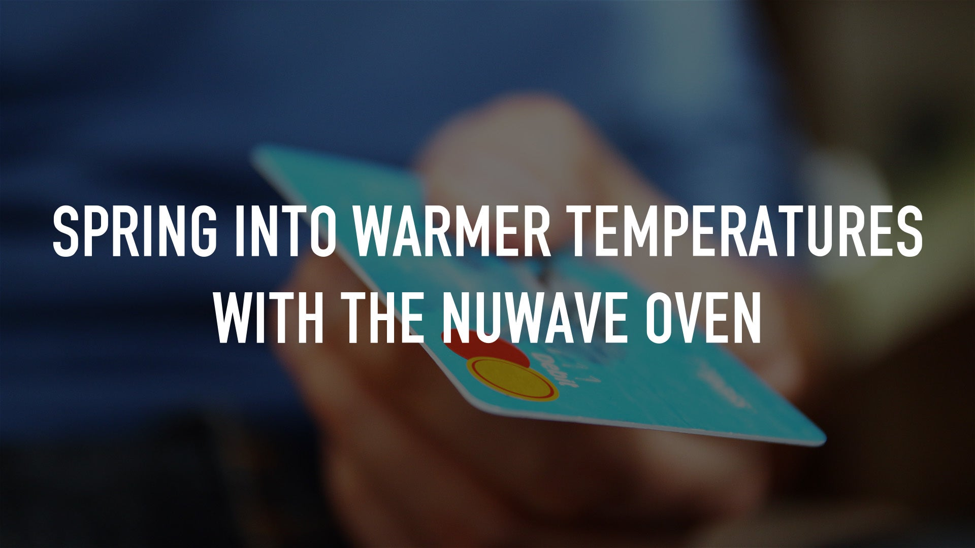 Spring Into Warmer Temperatures With The NuWave Oven