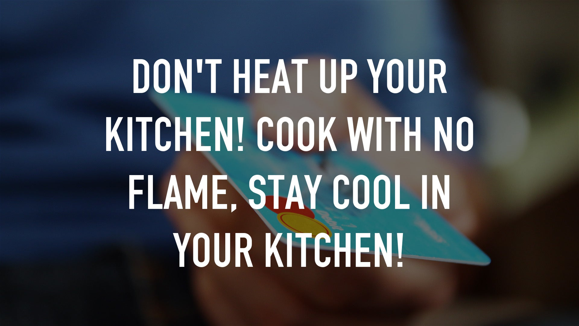 Don't heat up your kitchen! Cook with no flame, stay cool in your kitchen!