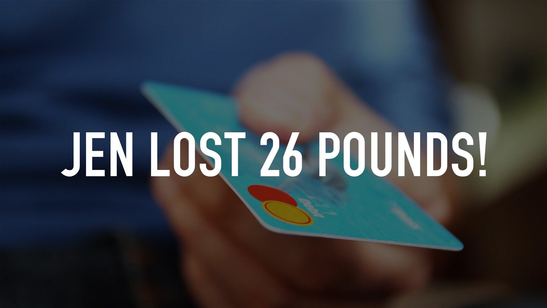 Jen Lost 26 Pounds!